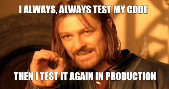 MEME: I always, always test my code. The I test it again in production.